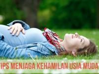 Tips Menjaga Kehamilan Muda untuk Menghindari Keguguran